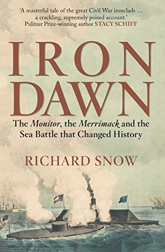 Iron Dawn: The Monitor, the Merrimack and the Sea Battle that Changed History (English Edition)