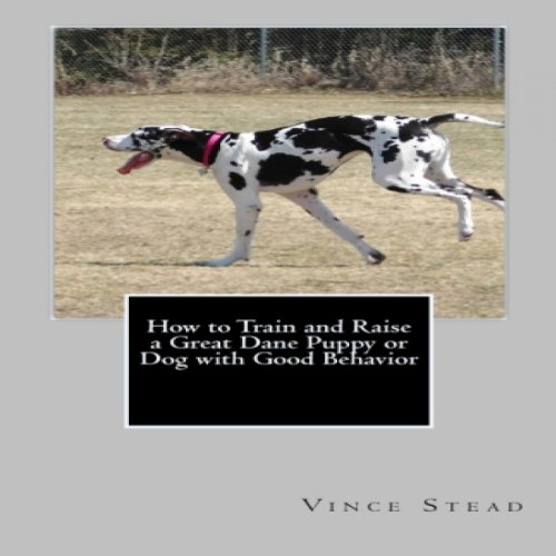 How to Train and Raise a Great Dane Puppy or Dog with Good Behavior audiobook cover art
