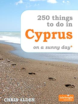250 Things to Do in Cyprus on a Sunny Day* by [Chris Alden]