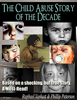 The Child Abuse Story of the Decade - based on a Shocking, but true Story by [Raphael Verkest]