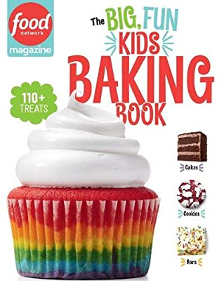 Food Network Magazine: The Big, Fun Kids Baking Book: 110+ Recipes for Young Bakers