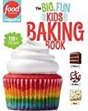Food Network Magazine: The Big, Fun Kids Baking Book: 110+ Recipes for Young Bakers (Food Network Magazine's Kids Cookbooks)