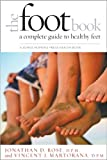 The Foot Book: A Complete Guide to Healthy Feet (Johns Hopkins Press Health Book) - Jonathan D. Rose