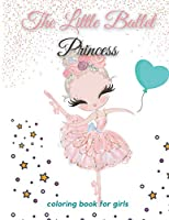 The Little Ballet Princess Coloring Book for Girls: Ballerina dancer coloring book for kids girls, 100 pictures, 8.5 * 11 inches