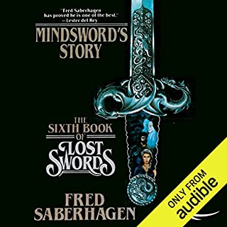 Mindsword's Story     The Sixth Book of Lost Swords              Written by:                                                                                                                                 Fred Saberhagen                               Narrated by:                                                                                                                                 Cynthia Barrett                      Length: 8 hrs and 59 mins     Not rated yet     Overall 0.0