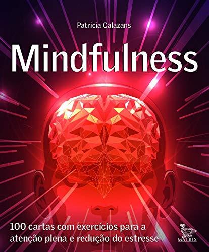 Mindfulness: 100 cartas com exercícios para a atenção plena e redução de estresse