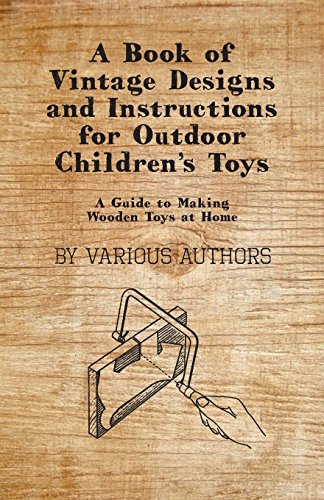 A Book of Vintage Designs and Instructions for Outdoor Children's Toys - A Guide to Making Wooden Toys at Home (English Edition)