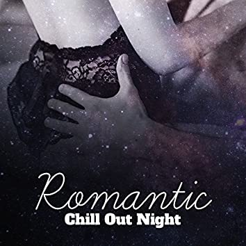 Romantic Chill Out Night – Soft Chill Out Vibes for Lovers, Summer Love, Deep Chill Lounge