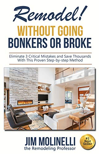 Remodel - Without Going Bonkers or Broke: Have a Stress-Free Renovation and Fall In Love With Your Home Again
