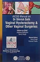 Aicog Manual On Dr Shirish Seth Vaginal Hysterectomy & Other Vaginal Surgeries