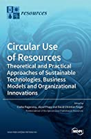 Circular Use of Resources: Theoretical and Practical Approaches of Sustainable Technologies, Business Models and Organizational Innovations