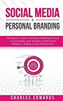 Social Media & Personal Branding: The Beginner's Guide to Branding and Marketing Yourself on Social Media. Learn the Basics and the Secret Strategies to Building a Future-Proof Business. (Influencer and Online Passive Income Strategies. Make Money from Home.)