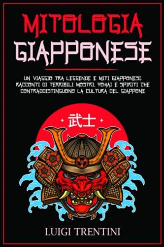MITOLOGIA GIAPPONESE: un viaggio tra leggende e miti Giapponesi. Racconti di terribili mostri, Yokai e spiriti che contraddistinguono la cultura del Giappone
