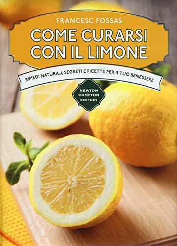 Come curarsi con il limone. Rimedi naturali, segreti e ricette per il tuo benessere