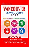 Vancouver Travel Guide 2022: Shops, Arts, Entertainment and Good Places to Drink and Eat in Vancouver, Canada (Travel Guide 2022)