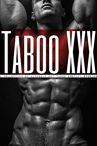 Taboo XXX - A Collection of Wickedly Hot Taboo Erotica Stories (English Edition)