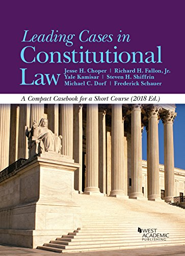 Leading Cases in Constitutional Law, A Compact Casebook for a Short Course, 2018 - CasebookPlus (American Casebook Serie