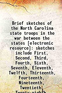 Brief sketches of the North Carolina state troops in the war between the states : sketches include First, Second, Third, Fourth, Sixth, Seventh, Eleventh, Twelfth, Thirteenth, Fourteenth, Nineteenth, Twentieth, Twenty-eighth, Twenty-nin[Hardcover]