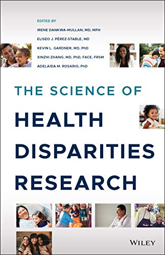 Compare Textbook Prices for The Science of Health Disparities Research 1 Edition ISBN 9781119374817 by Dankwa-Mullan, Irene,Pérez-Stable, Eliseo J.,Gardner, Kevin L.,Zhang, Xinzhi,Rosario, Adelaida M.