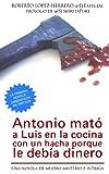 Antonio mató a Luis en la cocina con un hacha porque le debía dinero