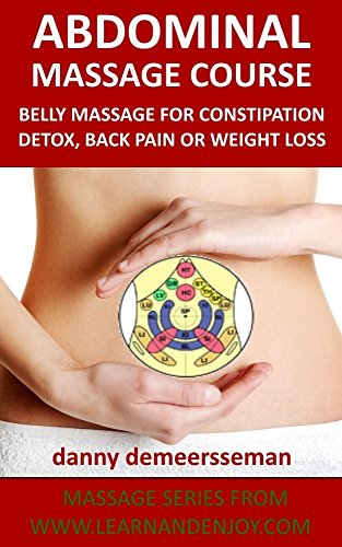 Abdominal Massage Course: Belly massage for constipation, detox, back pain or weight loss (Massage Series from www.learnandenjoy.com Book 2) (English Edition)