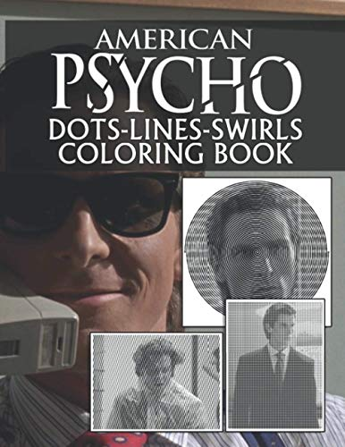 American Psycho Dots Lines Swirls Coloring Book: American Psycho The Ultimate Creative Dots-Lines-Swirls Activity Books For Adults. (Get Well Gifts)