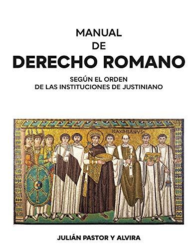 Manual de Derecho romano según el orden de las Instituciones de Justiniano