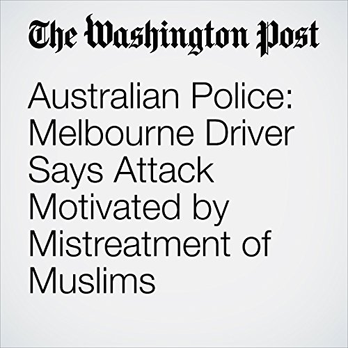 Australian Police: Melbourne Driver Says Attack Motivated by Mistreatment of Muslims copertina