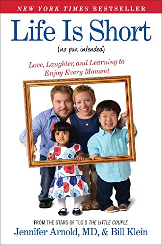 Life Is Short (No Pun Intended): Love, Laughter, and Learning to Enjoy Every Moment by [Jennifer Arnold, Bill Klein]