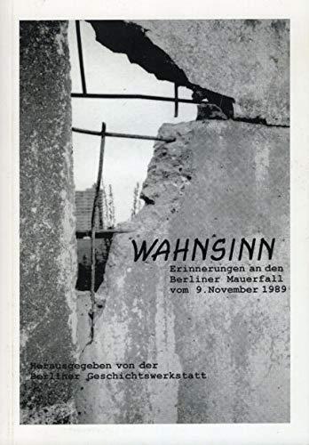 Wahnsinn. Erinnerungen an den Berliner Mauerfall vom 9. November 1989