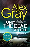 Only the Dead Can Tell: Book 15 in the million-copy bestselling detective series (DSI William Lorimer)