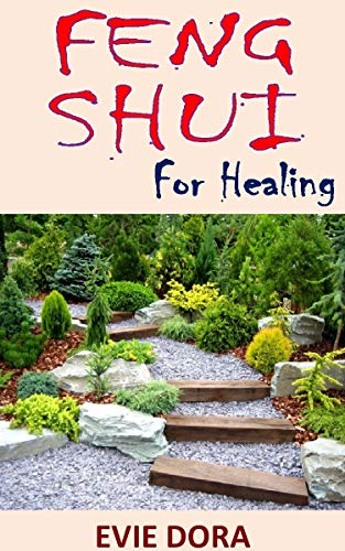 FENG SHUI FOR HEALING: Feng Shui for Healing: A Step-by-Step Guide to Improving Wellness in Your Home Sanctuary (English Edition)