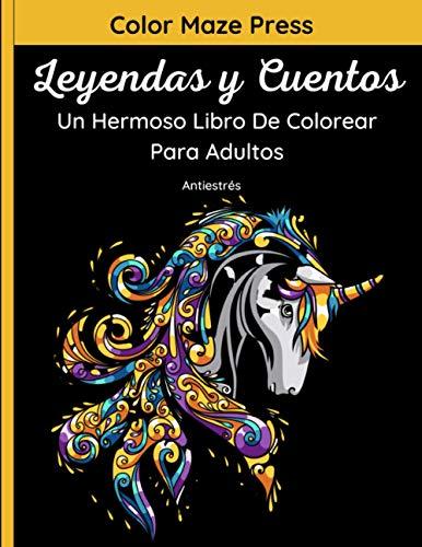 Leyendas y Cuentos - Un Hermoso Libro de Colorear para Adultos: 60 Bellas imágenes de unicornios, sirenas, hadas, ángeles, brujas, dragones y otras ... y flores. Libro relajante y antiestrés