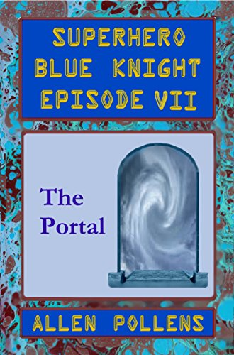 SUPERHERO - Blue Knight Episode VII, The Portal: Seventh of eight exciting stand alone episodes (Superhero Blue Knight Episodes Book 7) (English Edition)