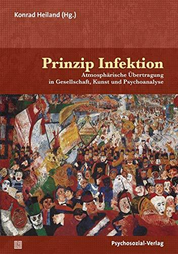 Prinzip Infektion: Atmosphärische Übertragung in Gesellschaft, Kunst und Psychoanalyse (Imago)