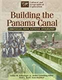 Chronicles from National Geographic: Building the Panama Canal (Cultural & Geographical Exploration - Chronicles from National Geographic S.)