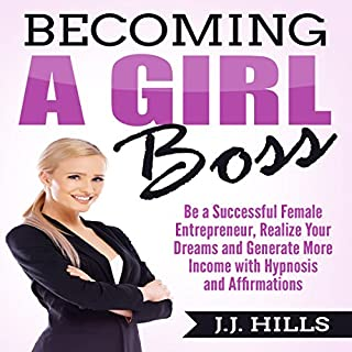 Becoming a Girl Boss     Be a Successful Female Entrepreneur, Realize Your Dreams, and Generate More Income with Hypnosis and Affirmations              By:                                                                                                                                 J. J. Hills                               Narrated by:                                                                                                                                 SereneDream Studios                      Length: 6 hrs and 30 mins     19 ratings     Overall 4.8