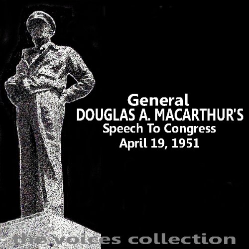 General Douglas A MacArthur's Speech To Congress                   By:                                                                                                                                 Douglas MacArthur                               Narrated by:                                                                                                                                 Douglas MacArthur                      Length: 36 mins     9 ratings     Overall 4.7