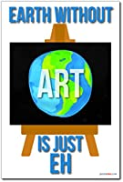 Earth Without Art Is Just Eh – 新しい教室Motivational Poster