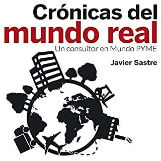 Crónicas del mundo real: Un consultor en Mundo PYME [Chronicles of the Real World: A Consultant to the SME World]                   By:                                                                                                                                 Javier Sastre Martín                               Narrated by:                                                                                                                                 Alfonso Sales                      Length: 2 hrs and 37 mins     29 ratings     Overall 5.0