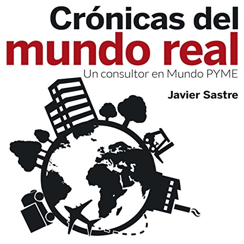 Crónicas del mundo real: Un consultor en Mundo PYME [Chronicles of the Real World: A Consultant to the SME World] audiobook cover art
