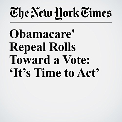 Obamacare' Repeal Rolls Toward a Vote: 'It's Time to Act' audiobook cover art