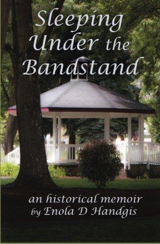 Book: Sleeping Under The Bandstand - An Historical Memoir by Enola D. Handgis