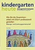Wie Sie die Zusammenarbeit mit Eltern professionell gestalten: Bildungs- und Erziehungspartnerschaft