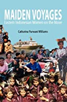 Maiden Voyages: Eastern Indonesian Women on the Move