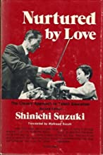 Nurtured by Love: The Classic Approach to Talent Education by Shinichi Suzuki (1983-06-01)