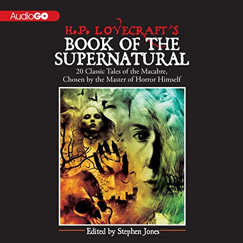 H. P. Lovecraft's Book of the Supernatural     20 Classic Tales of the Macabre, Chosen by the Master of Horror Himself              By:                                                                                                                                 Stephen Jones (editor),                                                                                        Henry James,                                                                                        Washington Irving,                   and others                          Narrated by:                                                                                                                                 Davina Porter,                                                                                        Steven Crossley,                                                                                        Bronson Pinchot                      Length: 16 hrs and 45 mins     124 ratings     Overall 3.9