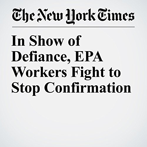 In Show of Defiance, EPA Workers Fight to Stop Confirmation copertina