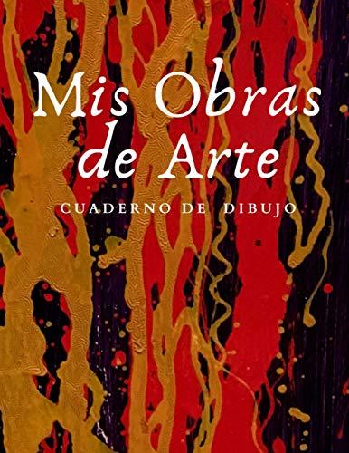 Mis Obras de Arte: Cuaderno de Dibujo - Bocetos, Garabatos o Obras de Arte. Incluye 100 Hojas de Papel Liso Tamaño Grande 21.59 x 27.94 cm. [Spanish Edition]