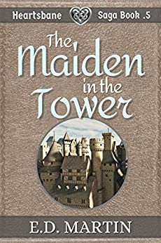 The Maiden in the Tower: A Fairy Tale Retold (Heartsbane Saga Short Story .5) by [E.D. Martin]